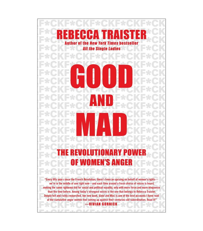 Good and Mad, written by Rebecca Traister, is newly released.