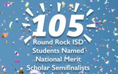 Round Rock ISD has 105 National Merit Scholar Semifinalists.